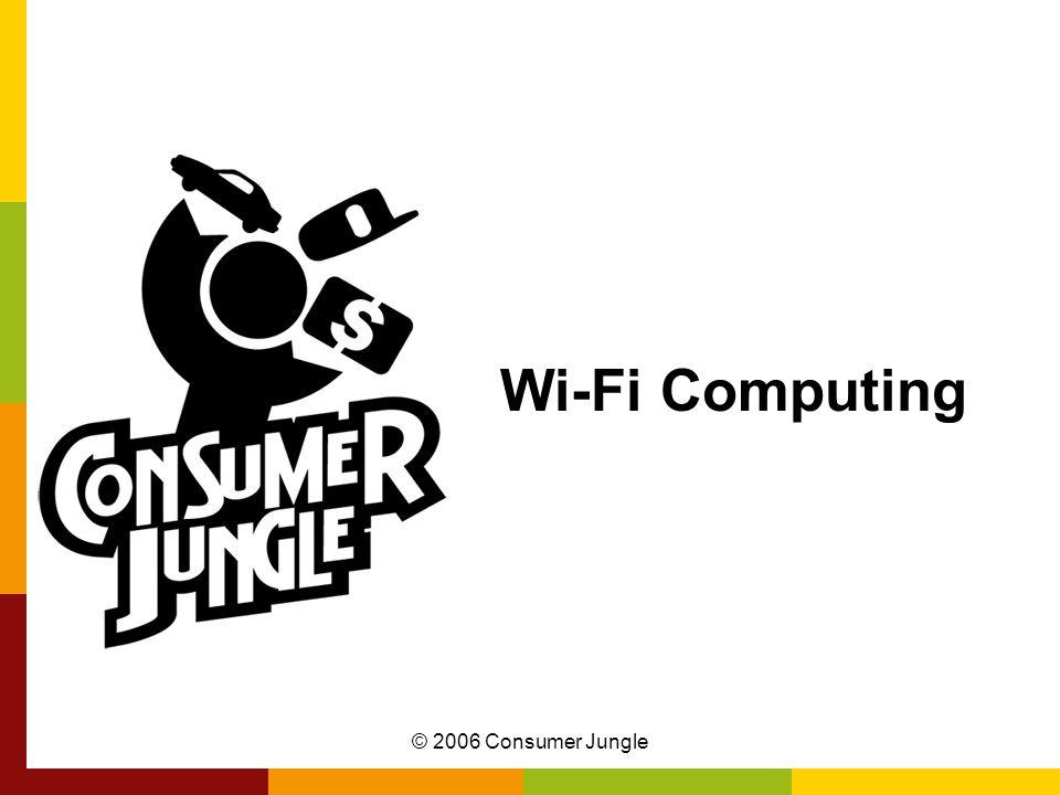 © 2006 Consumer Jungle Wi-Fi Computing