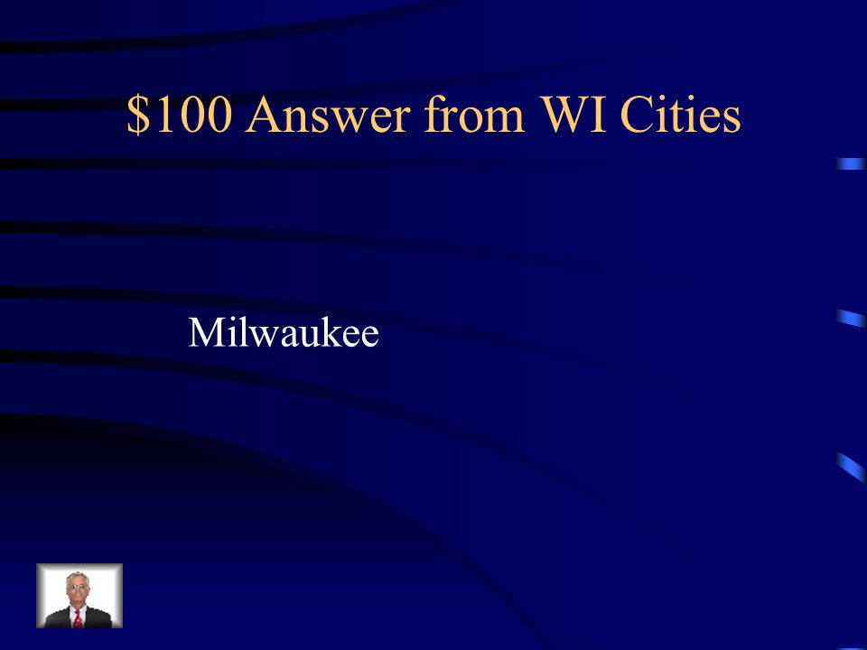 $100 Question from WI Cities This is Wisconsin's largest city.