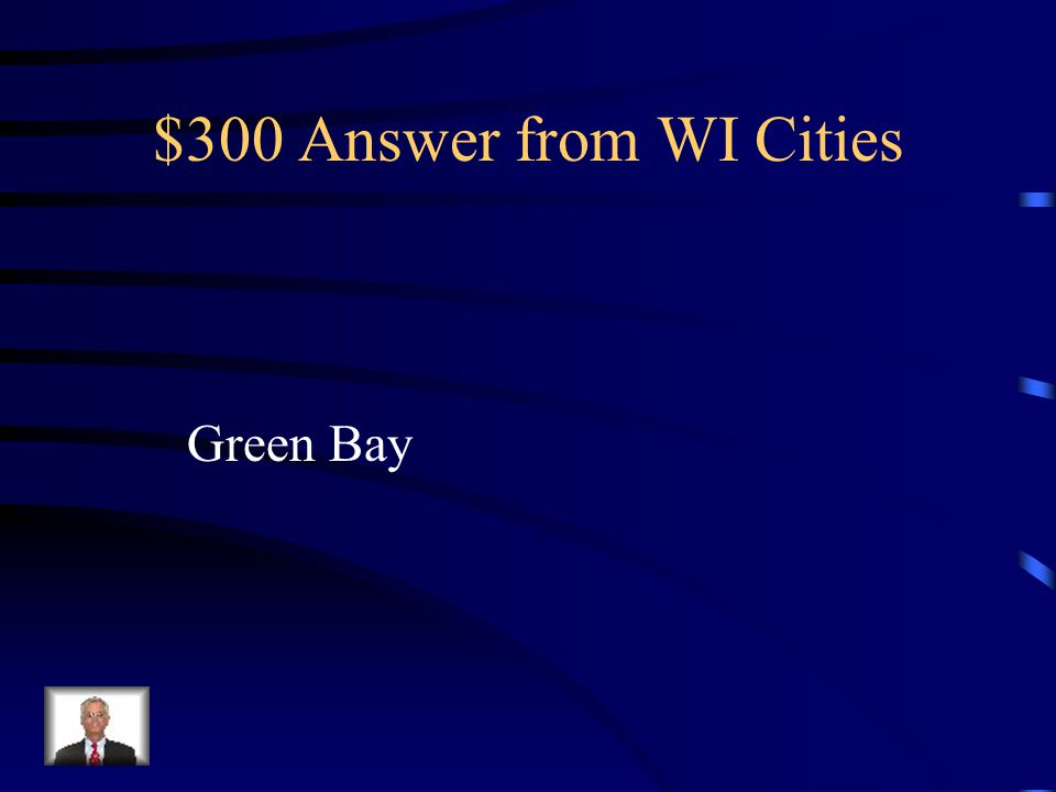 $300 Question from WI Cities What city is shown on the map?