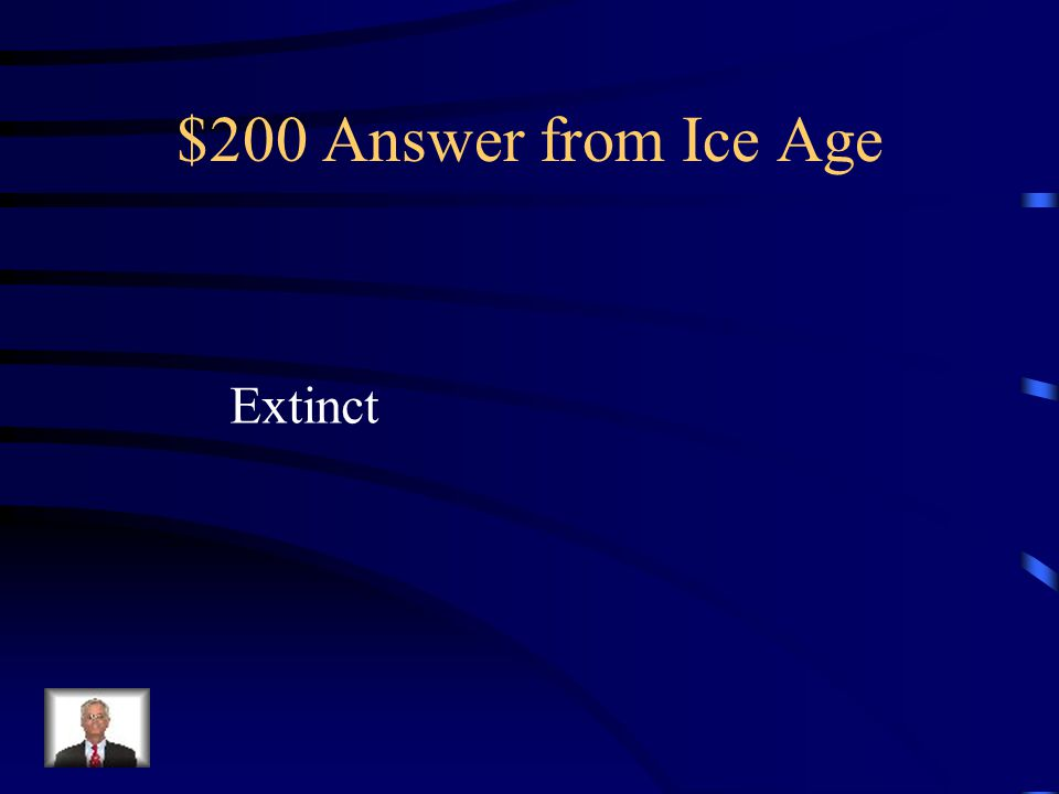 $200 Question from Ice Age Mastodons and Mammoths no longer live in Wisconsin because they are ___________.