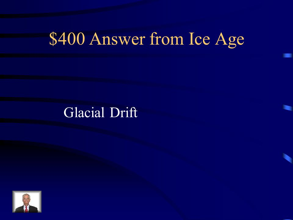 $400 Question from Ice Age Soil, gravel and clay leftover from the glaciers.
