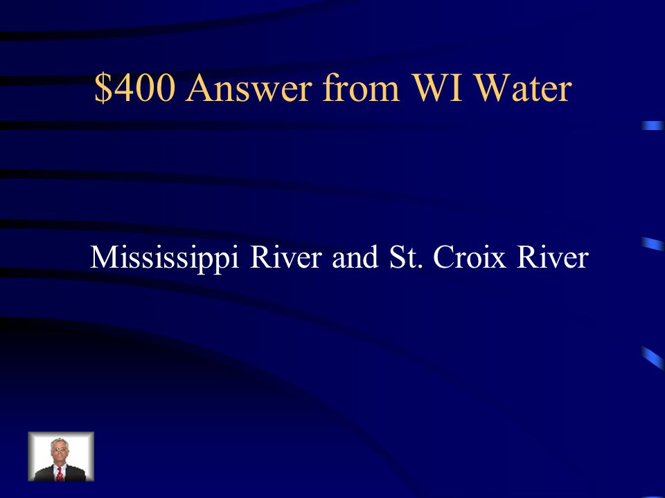 $400 Question from WI Water What 2 waterways form the western borders of Wisconsin?