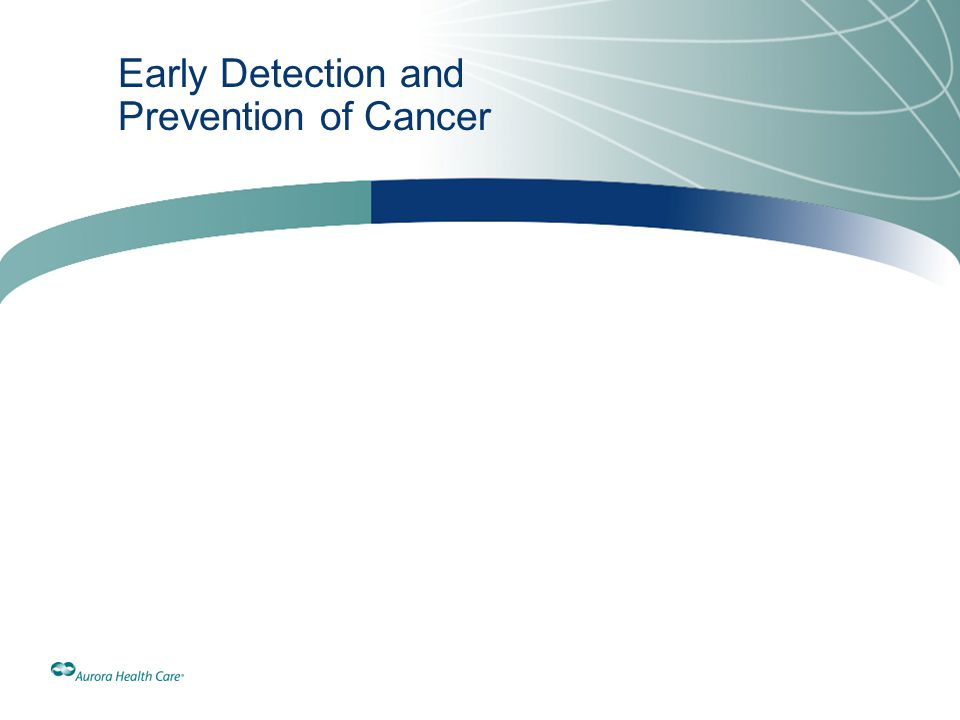 Early Detection and Prevention of Cancer