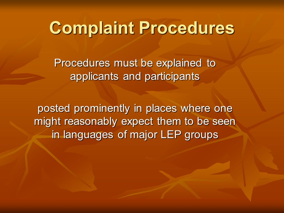 Complaint Procedures Procedures must be explained to applicants and participants posted prominently in places where one might reasonably expect them to be seen in languages of major LEP groups