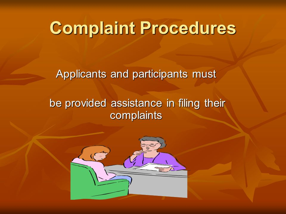 Complaint Procedures Applicants and participants must be provided assistance in filing their complaints be provided assistance in filing their complaints