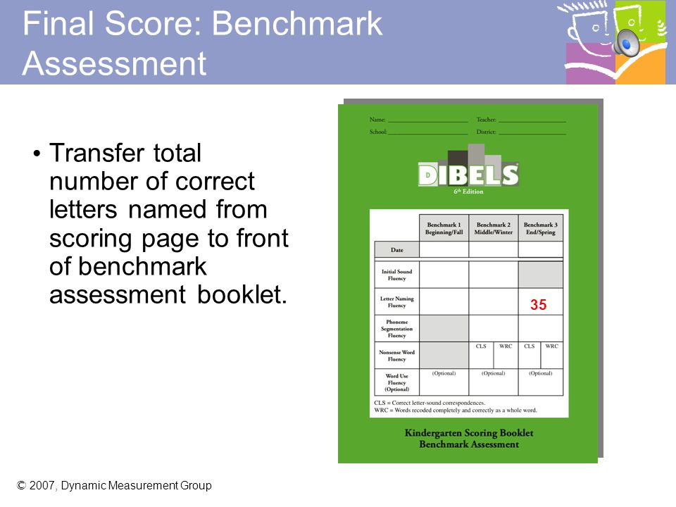 © 2007, Dynamic Measurement Group Final Score: Scoring Page Add number of correct letters named up to bracket.