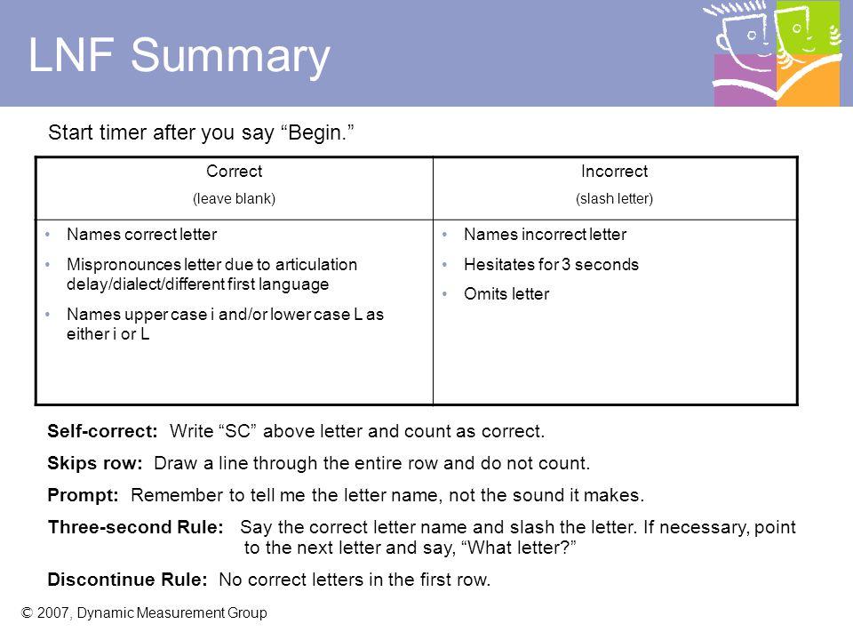 © 2007, Dynamic Measurement Group LNF Review How do I mark a letter incorrectly named? Slash the letter. How do I mark a correct letter? Leave blank.