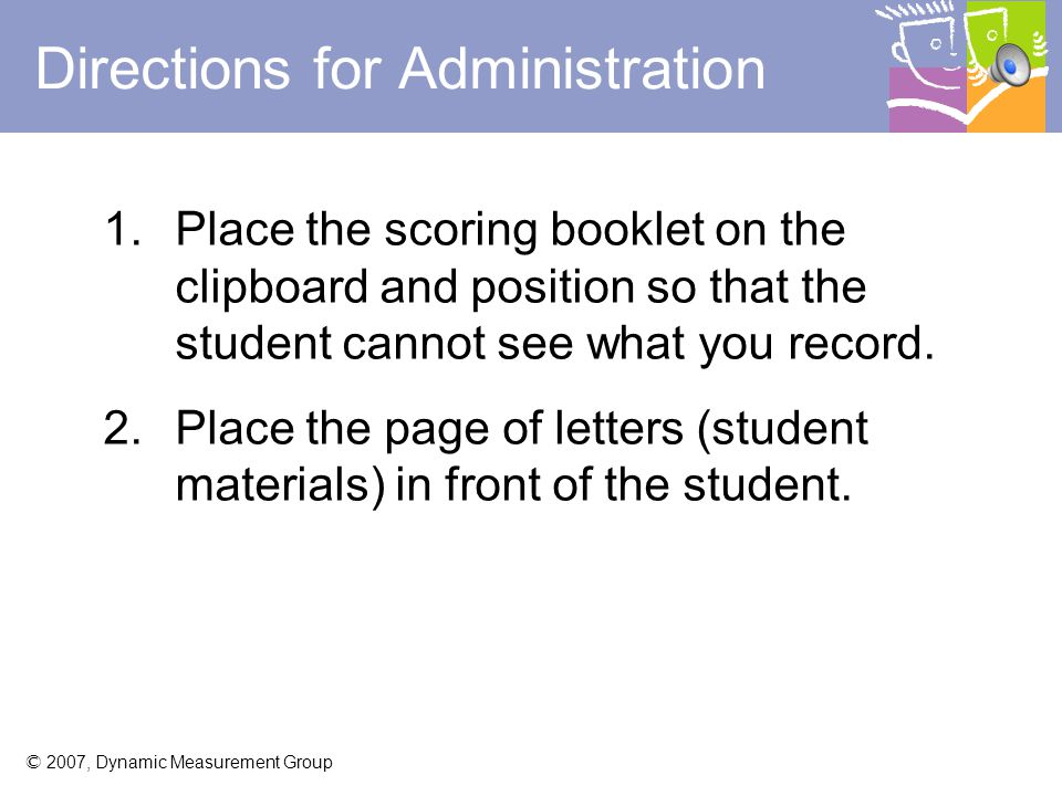 © 2007, Dynamic Measurement Group Letter Naming Fluency (LNF) Examiner shows the student the page of letters.