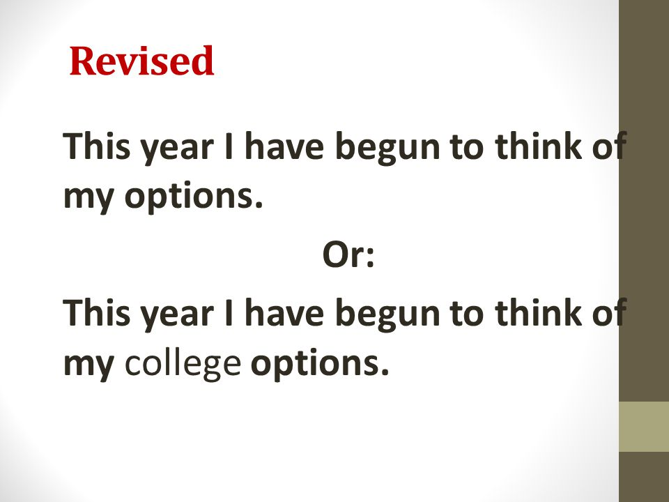 Revised This year I have begun to think of my options. Or: This year I have begun to think of my college options.