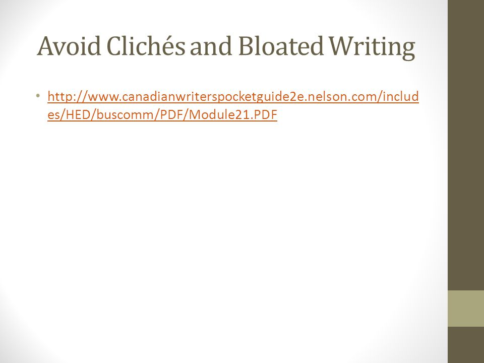 Avoid Clichés and Bloated Writing http://www.canadianwriterspocketguide2e.nelson.com/includ es/HED/buscomm/PDF/Module21.PDF http://www.canadianwriters