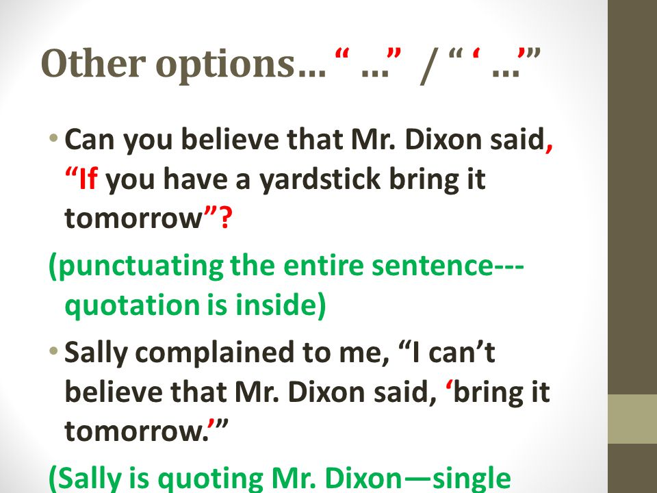 "Other options… "" …"" / "" ' …'"" Can you believe that Mr. Dixon said, ""If you have a yardstick bring it tomorrow""? (punctuating the entire sentence--- qu"