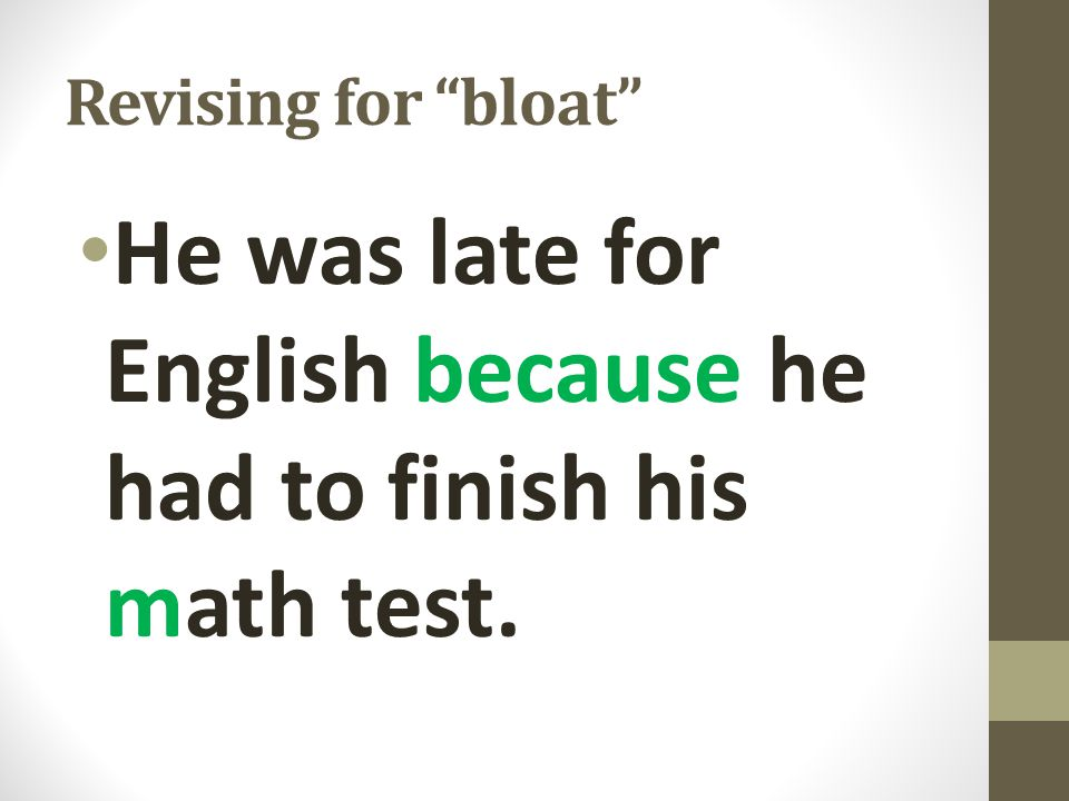 "Revising for ""bloat"" He was late for English because he had to finish his math test."