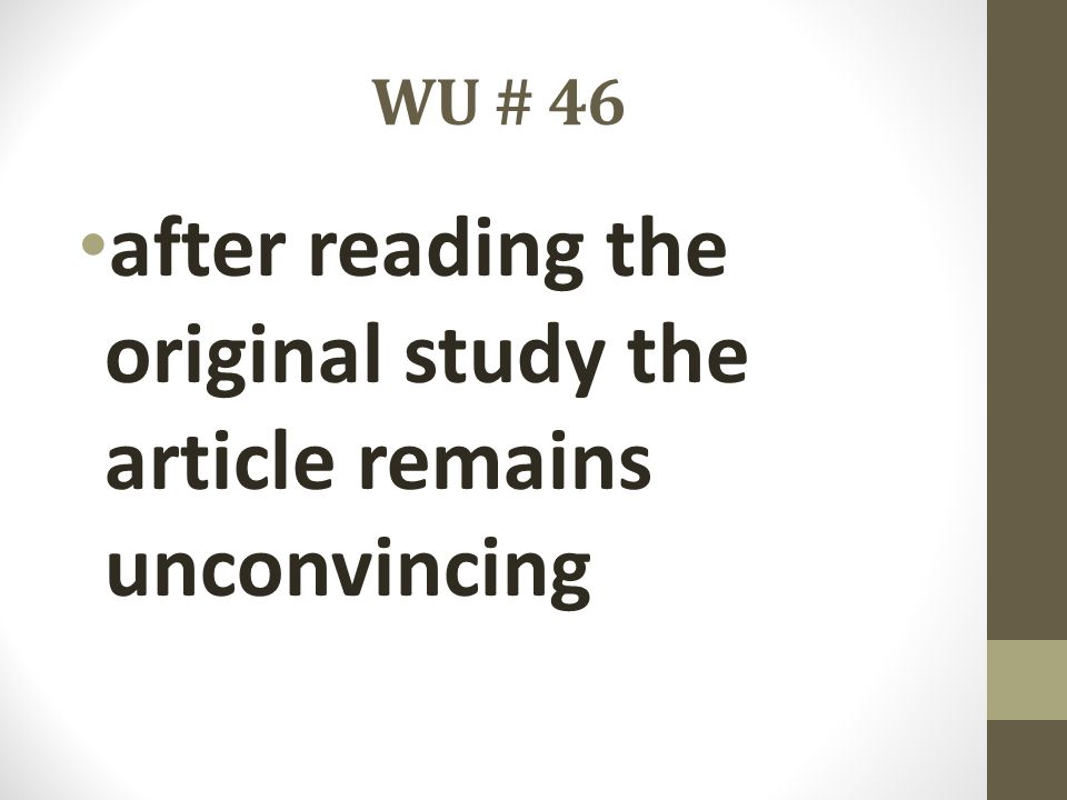 WU # 46 after reading the original study the article remains unconvincing