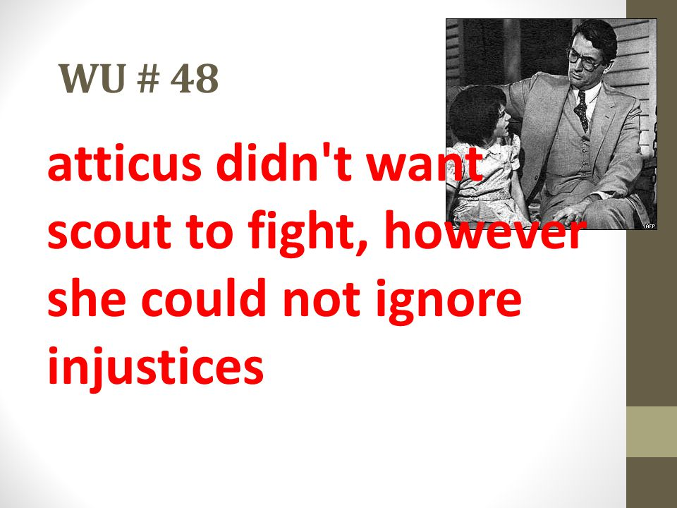 WU # 48 atticus didn't want scout to fight, however she could not ignore injustices