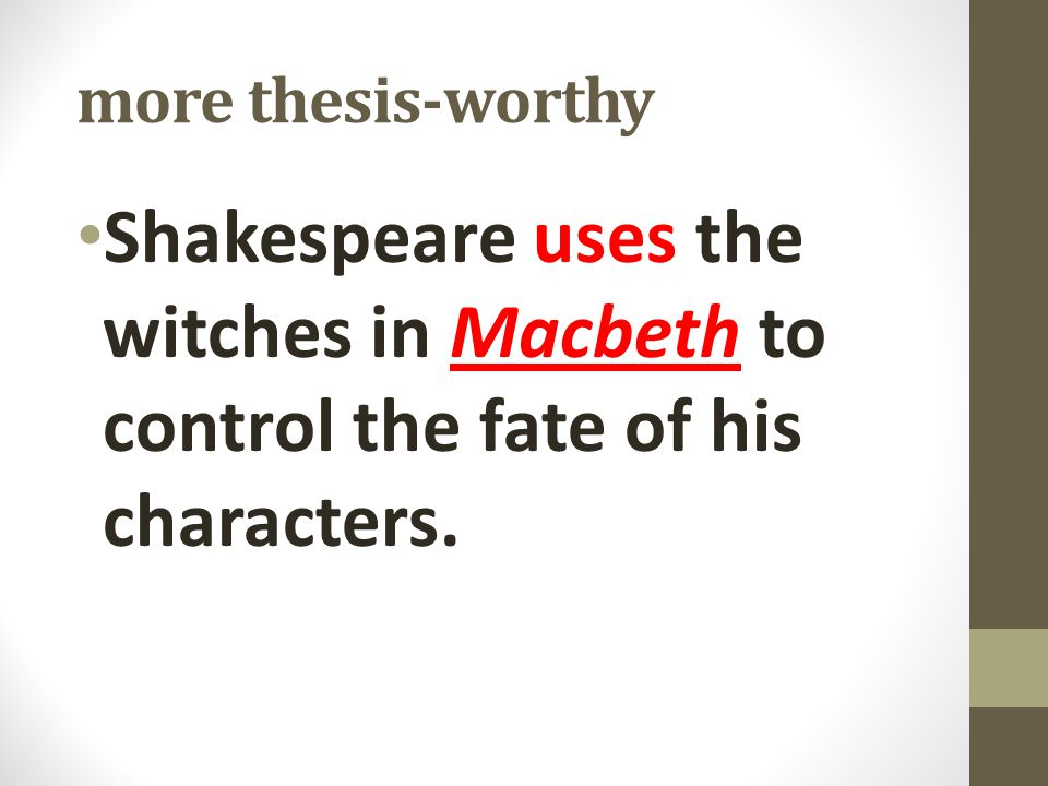 more thesis-worthy Shakespeare uses the witches in Macbeth to control the fate of his characters.