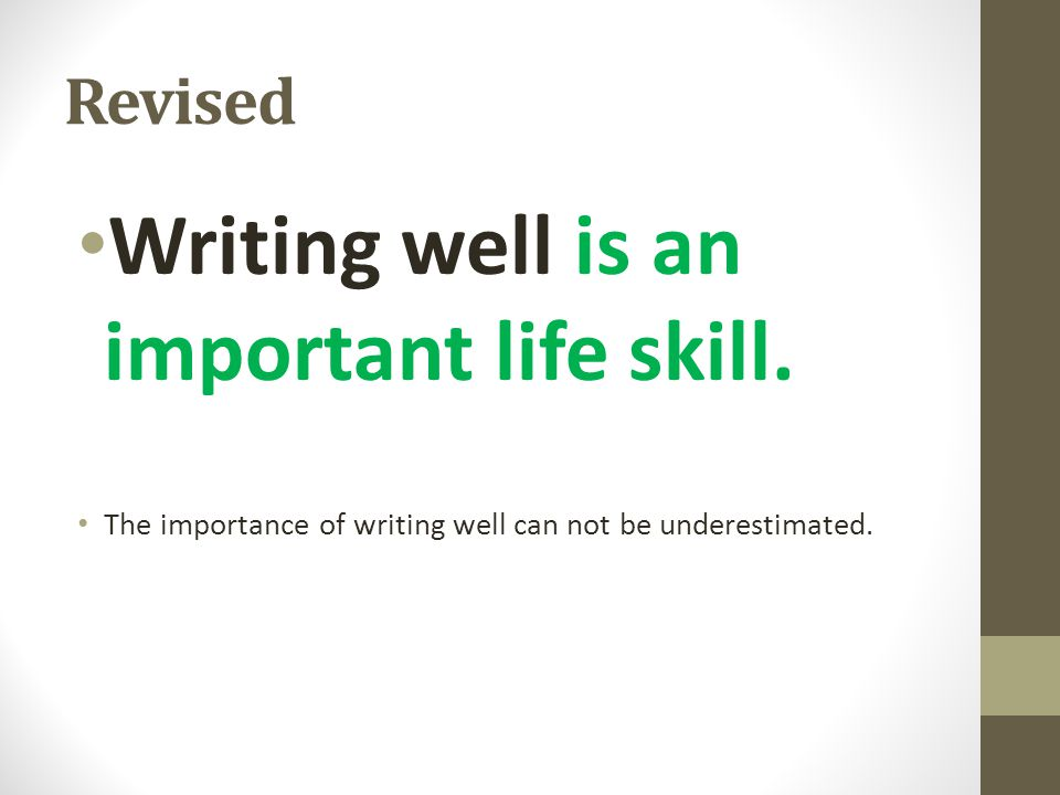 Revised Writing well is an important life skill. The importance of writing well can not be underestimated.