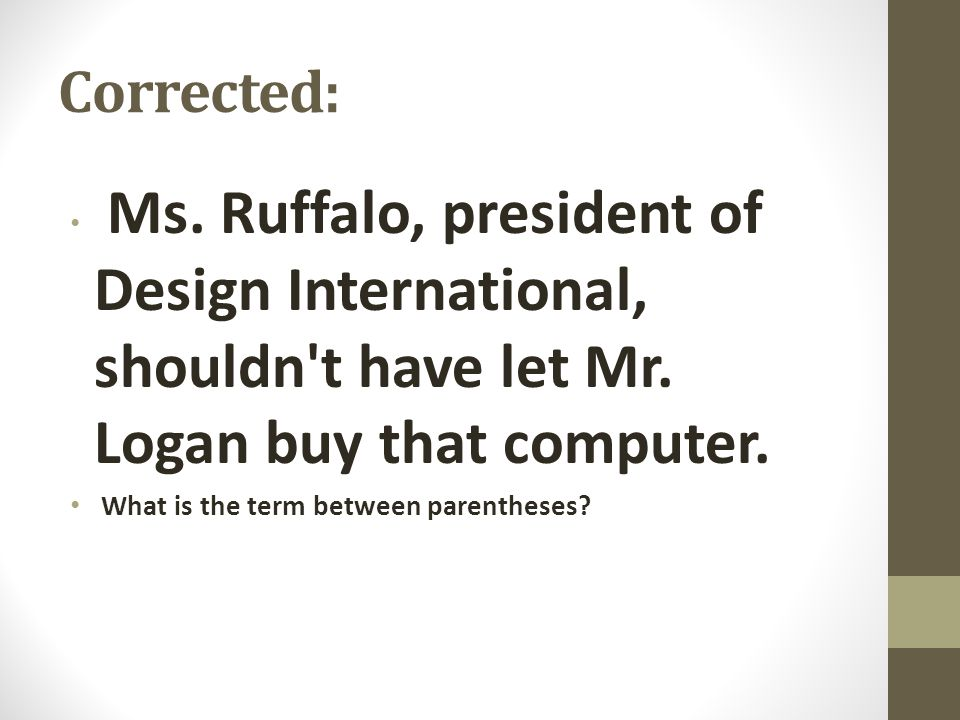 Corrected: Ms. Ruffalo, president of Design International, shouldn't have let Mr. Logan buy that computer. What is the term between parentheses?