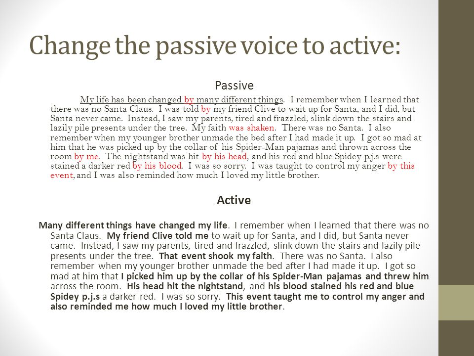 Change the passive voice to active: Passive My life has been changed by many different things. I remember when I learned that there was no Santa Claus