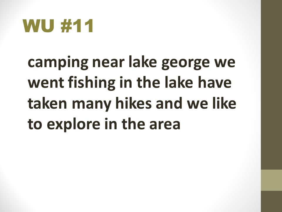 WU #11 camping near lake george we went fishing in the lake have taken many hikes and we like to explore in the area