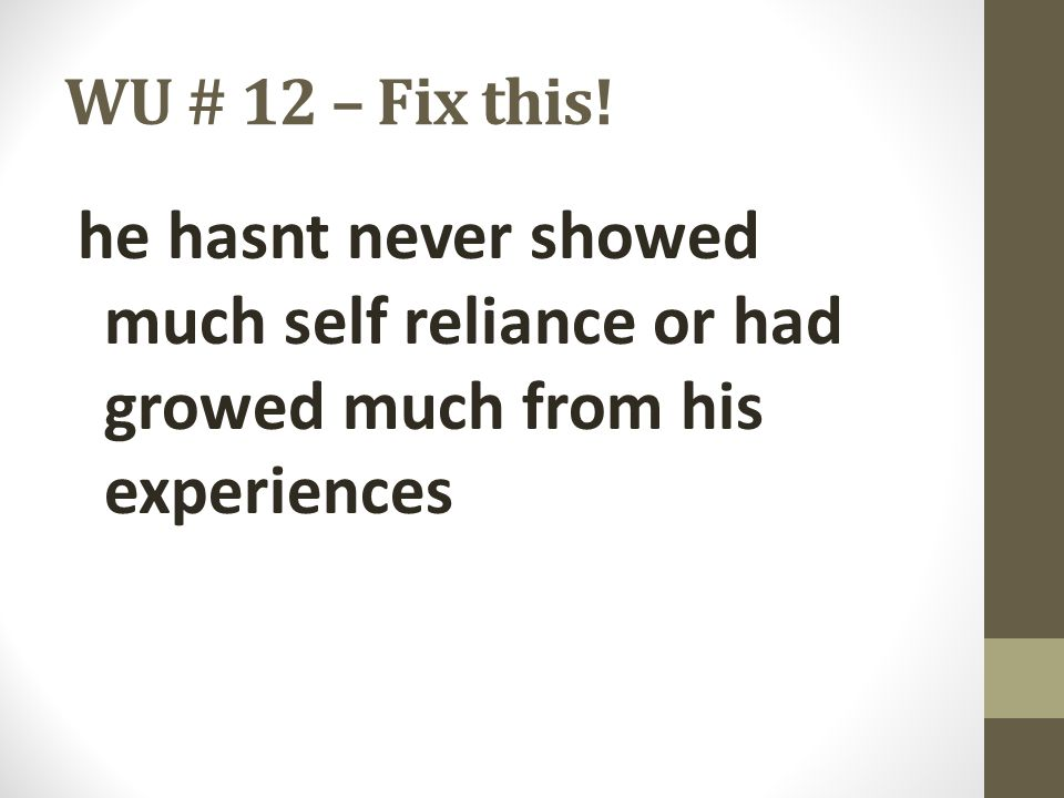 WU # 12 – Fix this! he hasnt never showed much self reliance or had growed much from his experiences