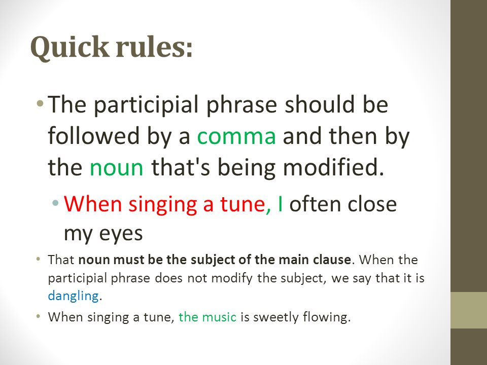 Quick rules: The participial phrase should be followed by a comma and then by the noun that's being modified. When singing a tune, I often close my ey