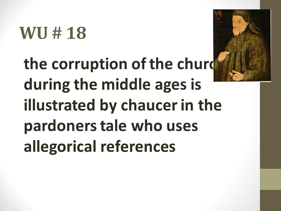 WU # 18 the corruption of the church during the middle ages is illustrated by chaucer in the pardoners tale who uses allegorical references