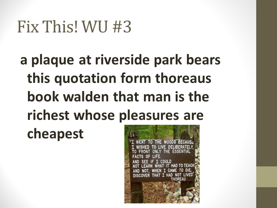 Fix This! WU #3 a plaque at riverside park bears this quotation form thoreaus book walden that man is the richest whose pleasures are cheapest