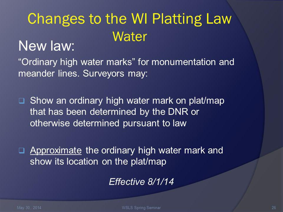 Changes to the WI Platting Law Water New law: Ordinary high water marks for monumentation and meander lines.