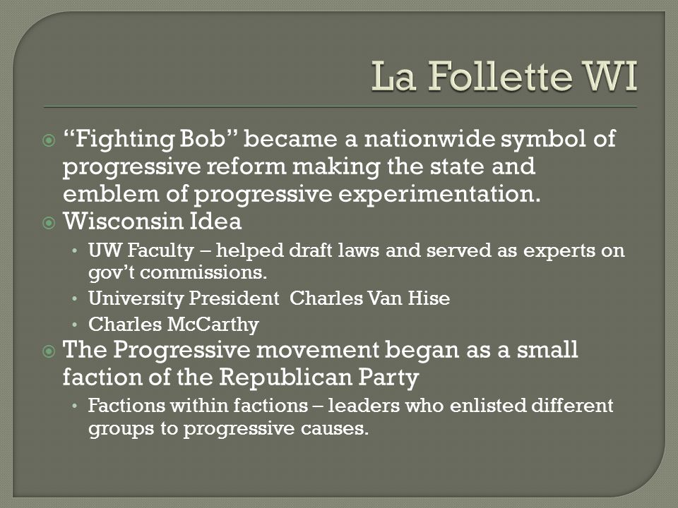  Fighting Bob became a nationwide symbol of progressive reform making the state and emblem of progressive experimentation.