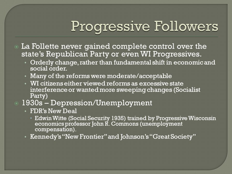  La Follette never gained complete control over the state's Republican Party or even WI Progressives.