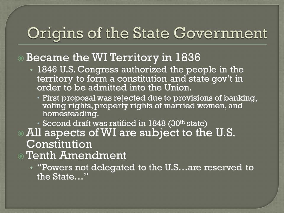  Became the WI Territory in 1836 1846 U.S. Congress authorized the people in the territory to form a constitution and state gov't in order to be admi