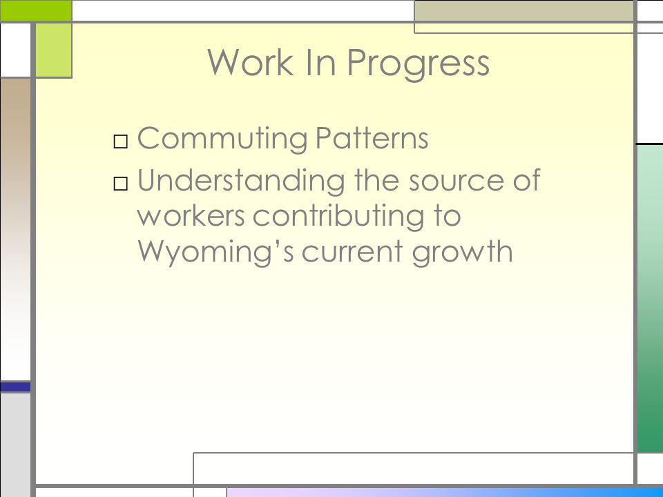 Work In Progress □Commuting Patterns □Understanding the source of workers contributing to Wyoming's current growth