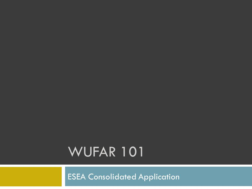 WUFAR 101 ESEA Consolidated Application