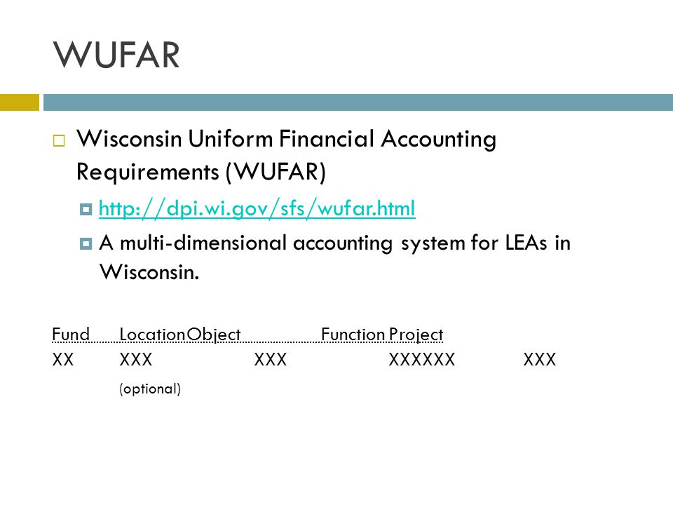 WUFAR  Wisconsin Uniform Financial Accounting Requirements (WUFAR)  http://dpi.wi.gov/sfs/wufar.html http://dpi.wi.gov/sfs/wufar.html  A multi-dime