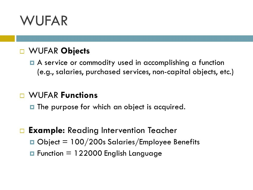 WUFAR  WUFAR Objects  A service or commodity used in accomplishing a function (e.g., salaries, purchased services, non-capital objects, etc.)  WUFA