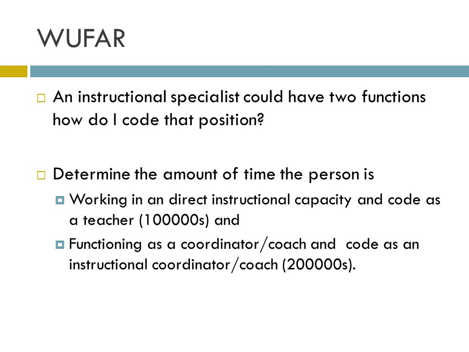 WUFAR  An instructional specialist could have two functions how do I code that position?  Determine the amount of time the person is  Working in an
