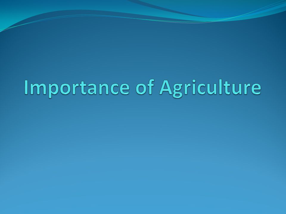 Agriculture Science of growing plants and raising animals