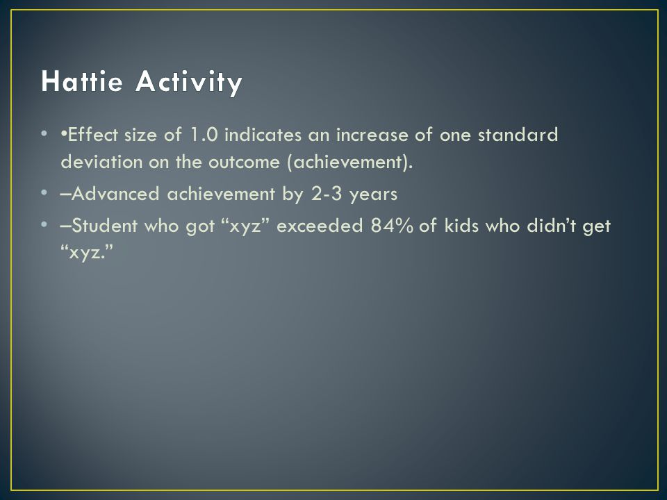 Effect size of 1.0 indicates an increase of one standard deviation on the outcome (achievement).