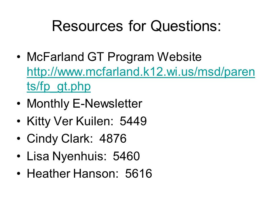 Resources for Questions: McFarland GT Program Website http://www.mcfarland.k12.wi.us/msd/paren ts/fp_gt.php http://www.mcfarland.k12.wi.us/msd/paren t