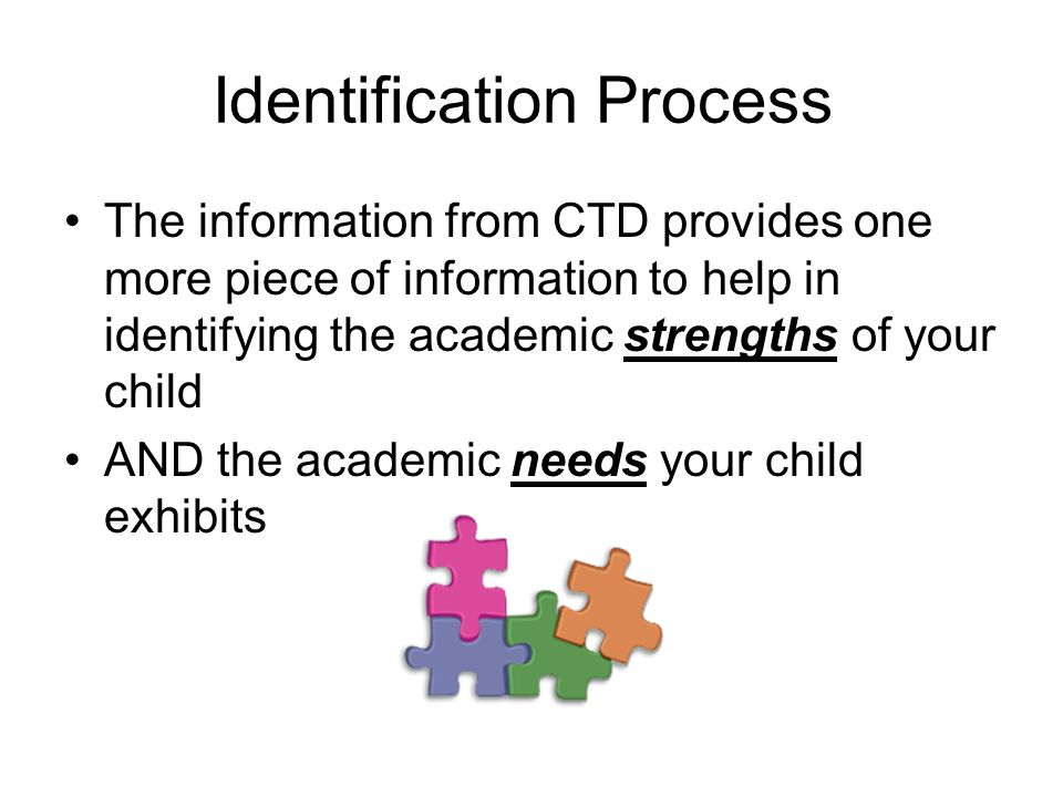 Identification Process The information from CTD provides one more piece of information to help in identifying the academic strengths of your child AND