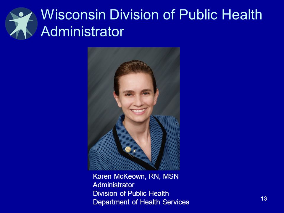 13 Wisconsin Division of Public Health Administrator Karen McKeown, RN, MSN Administrator Division of Public Health Department of Health Services