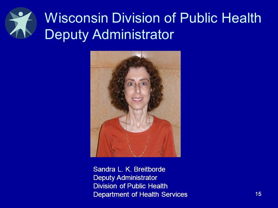 15 Wisconsin Division of Public Health Deputy Administrator Sandra L. K. Breitborde Deputy Administrator Division of Public Health Department of Healt