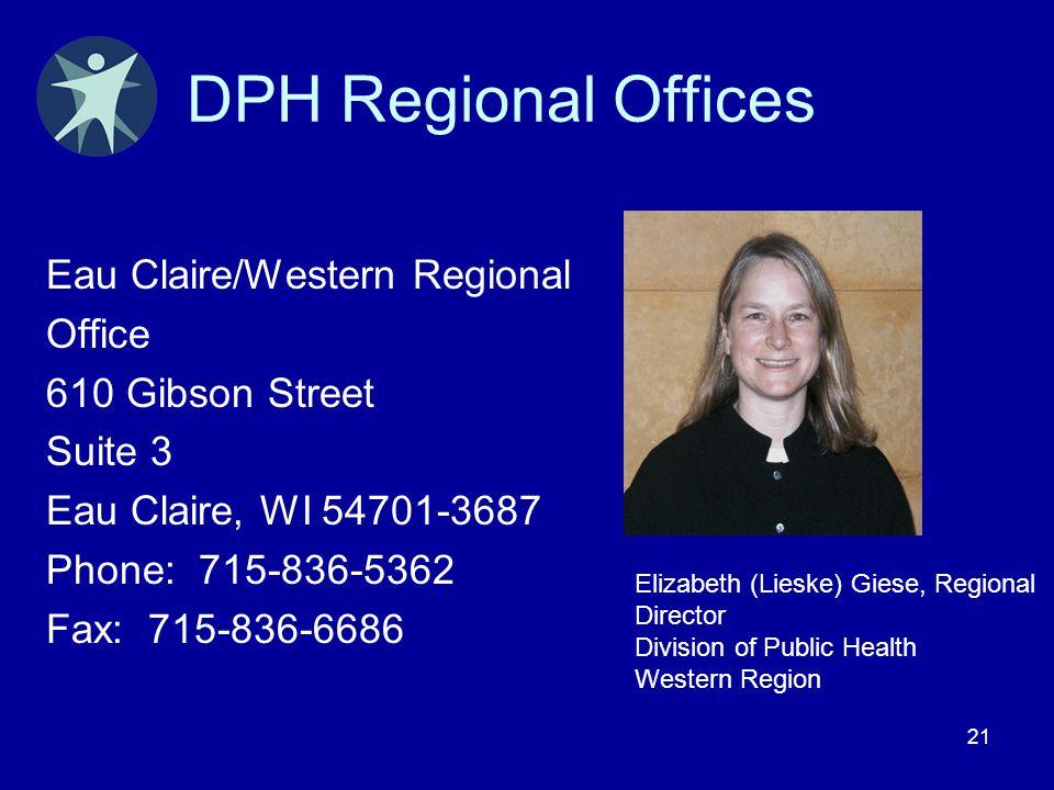 21 DPH Regional Offices Eau Claire/Western Regional Office 610 Gibson Street Suite 3 Eau Claire, WI 54701-3687 Phone: 715-836-5362 Fax: 715-836-6686 E