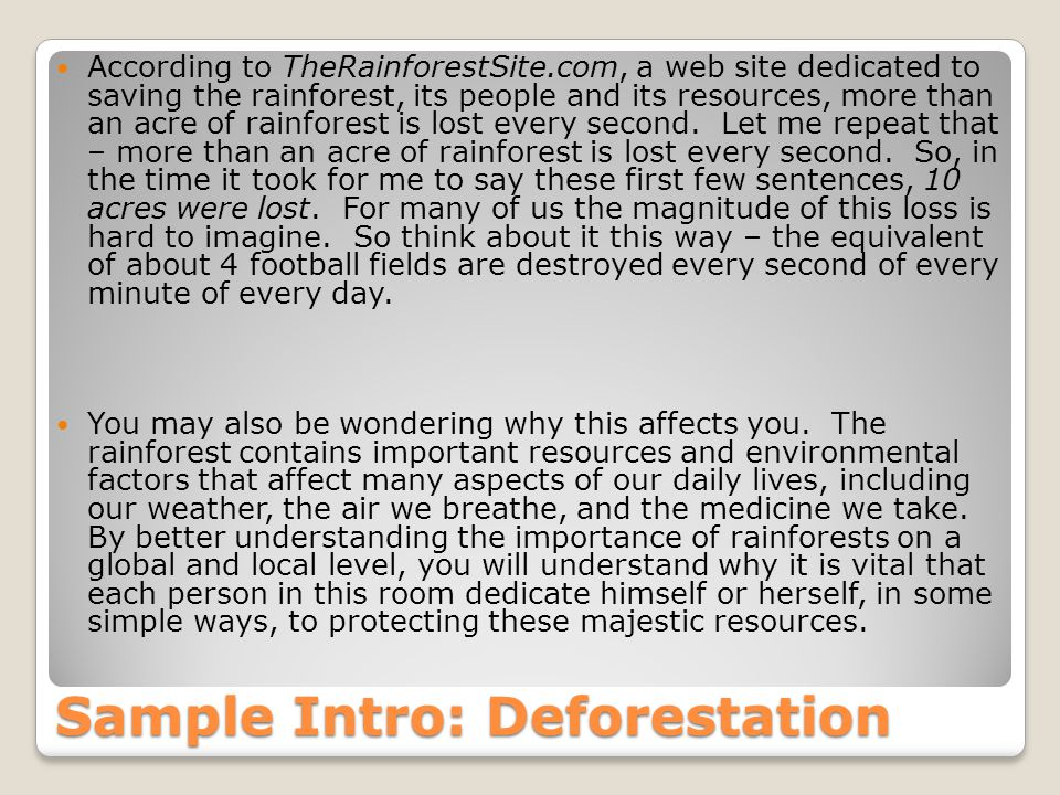 Sample Intro: Deforestation According to TheRainforestSite.com, a web site dedicated to saving the rainforest, its people and its resources, more than an acre of rainforest is lost every second.