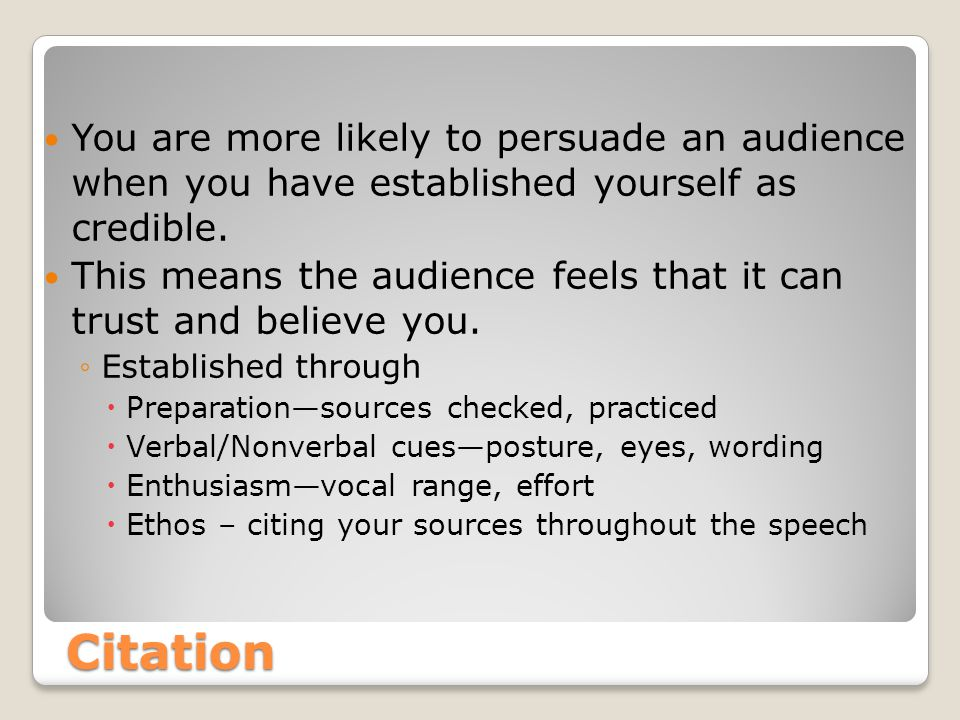 Citation You are more likely to persuade an audience when you have established yourself as credible.