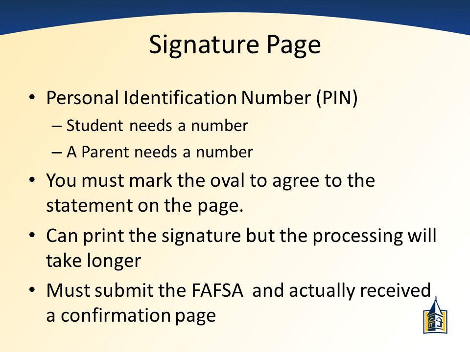 Signature Page Personal Identification Number (PIN) – Student needs a number – A Parent needs a number You must mark the oval to agree to the statemen