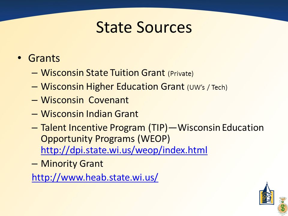 State Sources Grants – Wisconsin State Tuition Grant (Private) – Wisconsin Higher Education Grant (UW's / Tech) – Wisconsin Covenant – Wisconsin India