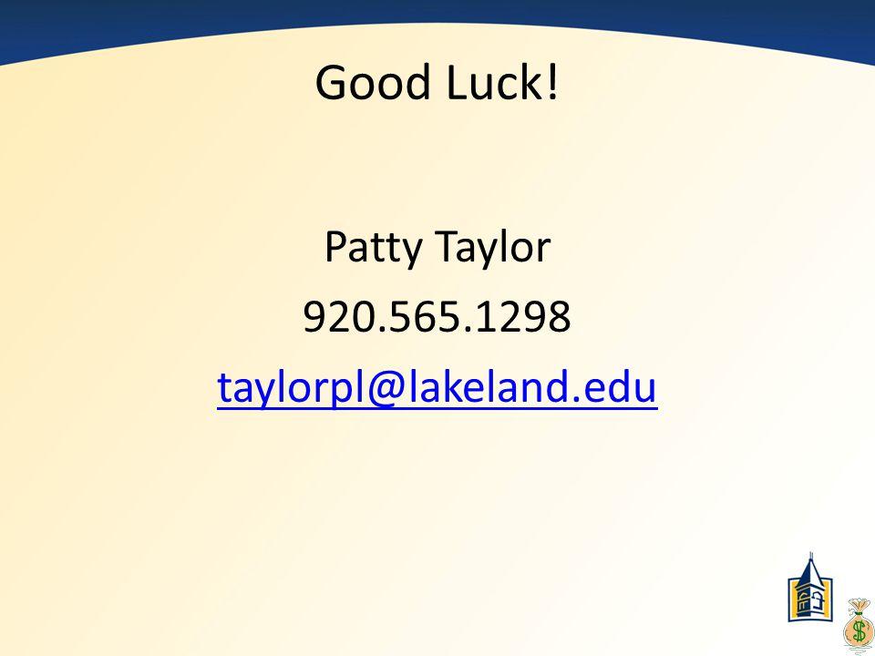 Good Luck! Patty Taylor 920.565.1298 taylorpl@lakeland.edu