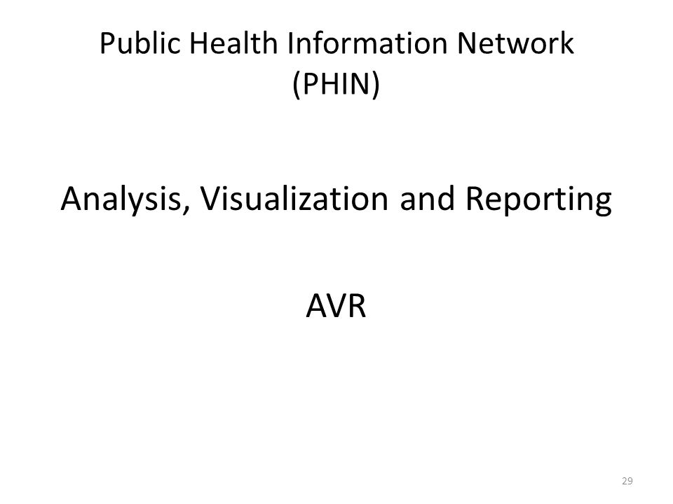 Analysis, Visualization and Reporting AVR Public Health Information Network (PHIN) 29