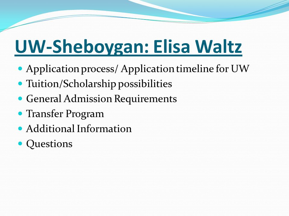 UW-Sheboygan: Elisa Waltz Application process/ Application timeline for UW Tuition/Scholarship possibilities General Admission Requirements Transfer P